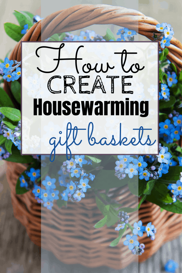 How To Create Housewarming Gift Baskets - Sweet Humble Home