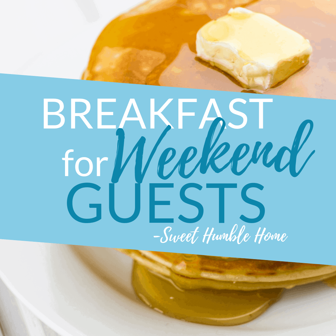 Breakfast Ideas for Weekend Guests