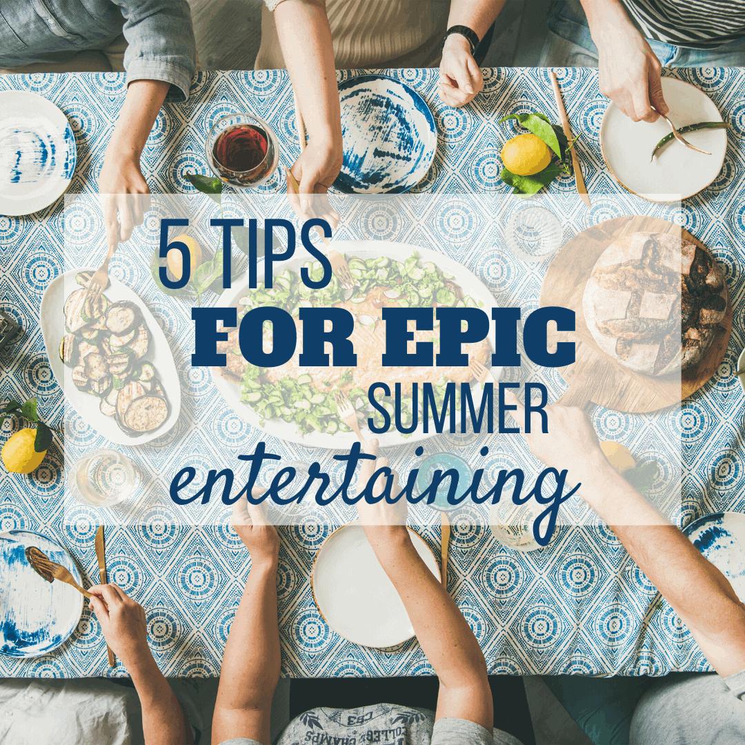 5 Tips for Summer Entertaining