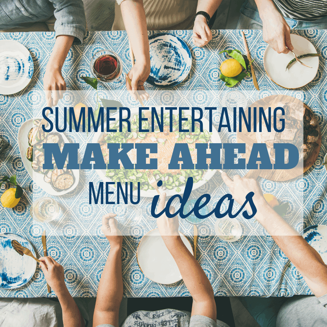 Summer Entertaining Make Ahead Menu Ideas