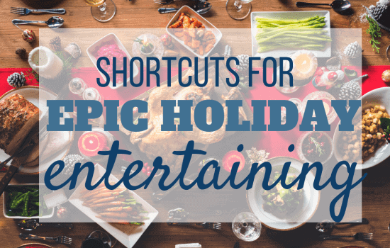 Shortcuts for Epic Holiday Entertaining (Top 5 Tips)