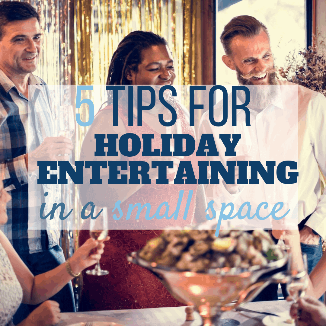 5 Tips for Holiday Entertaining in a Small Space