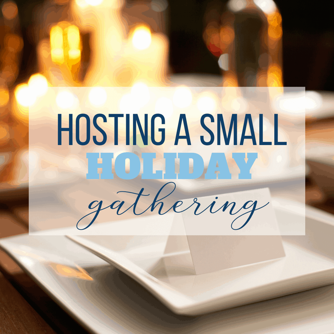 Hosting a Small Holiday Gathering