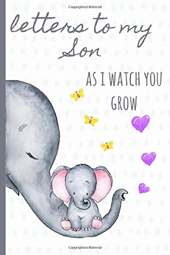 Letters to my Son as I watch you grow: Blank Journal, A thoughtful Gift for New Mothers. Write Memories now ,Read them later & Treasure this lovely time capsule keepsake forever.