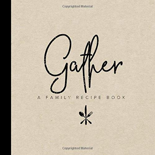 Gather - A Family Recipe Book: A Rustic Cook Book To Write Down Your Favorite Recipes