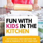 6 week plan of activities and recipes for kids and their parents in the kitchen!